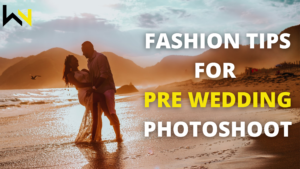 Fashion Tips For Pre Wedding Photoshoot For Bride And Groom   WN