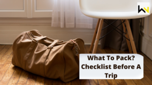 What To Pack? Checklist Before A Trip   Fashion   WeirdNotion