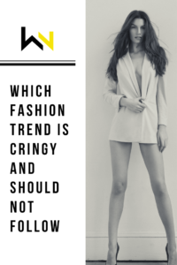 WHICH FASHION TREND IS CRINGY AND SHOULD NOT FOLLOW